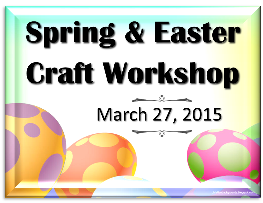 Spring and Easter 2015 Craft Workshop