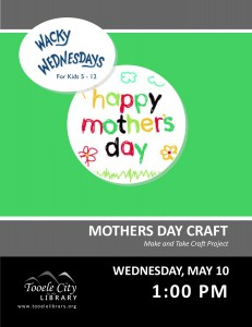Wacky Wednesday: Mothers Day Craft @ Tooele City Library | Tooele | Utah | United States