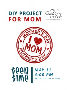 Teen Time Project: Mothers Day DIY @ Tooele City Library | Tooele | Utah | United States