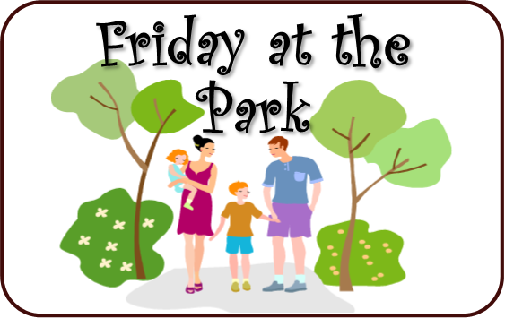Friday at the Park - No pre-registration required! Click here for a schedule.