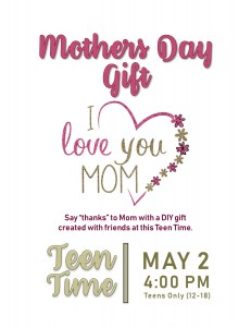 Teen Time: Mothers Day Gift DIY @ Tooele City Library | Tooele | Utah | United States